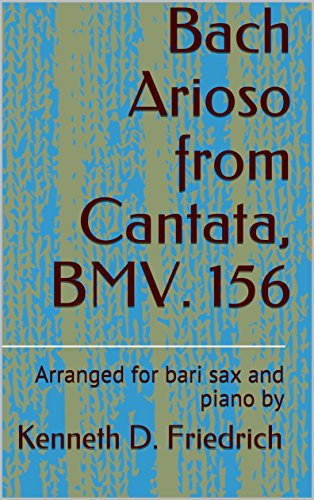 Arioso Music Book (Bach Arioso from Cantata, BMV. 156: Arranged for bari sax and piano by)
