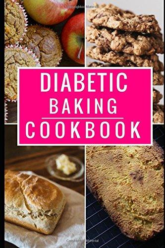 Diabetic Diet Baking Cookbook: Delicious And Healthy Diabetic Baking And Dessert Recipes (Diabetic Diet Cookbook) by Rachel Hanson