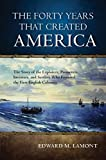 The Forty Years That Created America, Edward M. Lamont, 1442236590