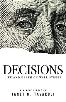 Decisions: Life and Death on Wall Street (Kindle Single) by [Tavakoli, Janet M.]