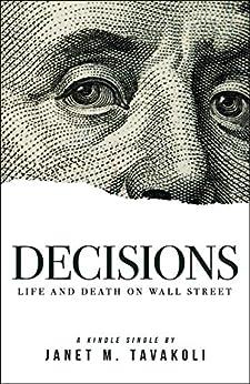 Decisions: Life and Death on Wall Street (Kindle Single) by [Tavakoli, Janet M.]