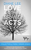 Collection 3 - Family Drama Ahead: Essays on Courage for Fearless and Fabulous Living: (Love & Other Brave Acts series)
