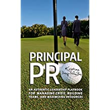 Principal Pro: An Authentic Leadership Playbook for Managing Crisis, Building Teams, and Maximizing Resources