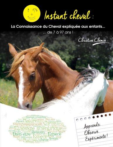 Instant Cheval : la connaissance du Cheval explique aux enfants... de 7  97 ans ! (Volume 1) (French Edition)