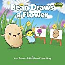 Bean Draws a Flower: (Volume 5) (Bean in the Garden)