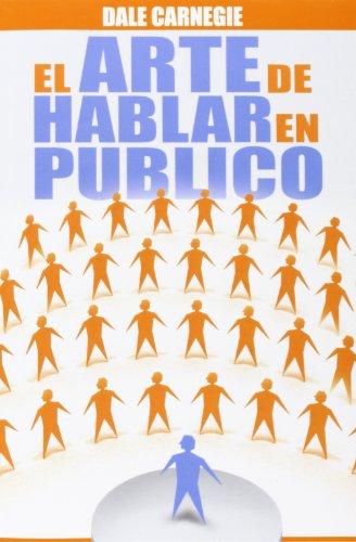 El Arte de Hablar En Publico (Spanish Edition) [Dale Carnegie] (Tapa Blanda)