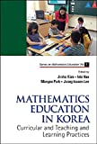img - for Mathematics Education in Korea - Volume 1: Curricular and Teaching and Learning Practices (Series on Mathematics Education) book / textbook / text book