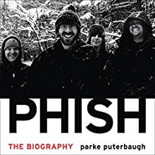 Phish: The Biography Audiobook by Parke Puterbaugh Narrated by John Glouchevitch