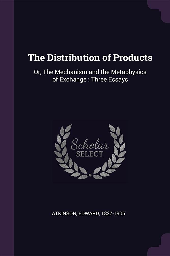 Download The Distribution of Products: Or, the Mechanism and the Metaphysics of Exchange: Three Essays ebook