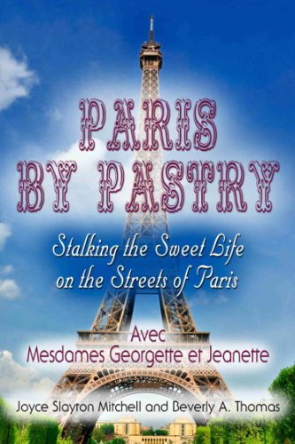 Paris by Pastry: Stalking the Sweet Life on the Streets of Paris