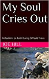 Download My Soul Cries Out: Reflections on Faith During Difficult Times in PDF ePUB Free Online
