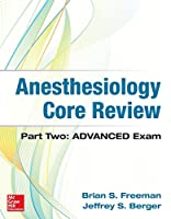 Anesthesiology Core Review: Part Two ADVANCED Exam Cover