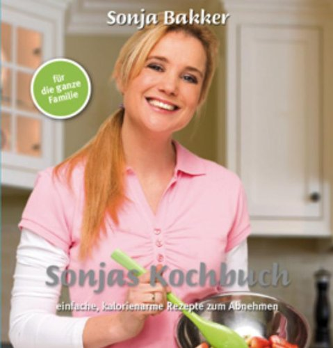 Sonjas Kochbuch: einfache, kalorienarme Rezepte zum Abnehmen Taschenbuch – 1. Juli 2008 Sonja Bakker Anja Schuitemaker-Loh Jolanda Groot Gewichtsconsulent