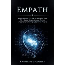 Empath: A Psychologist's Guide to Nurturing Your Gift - Simple Strategies and Coping Mechanisms for Highly Sensitive People (Psychology Self-Help Book 7)