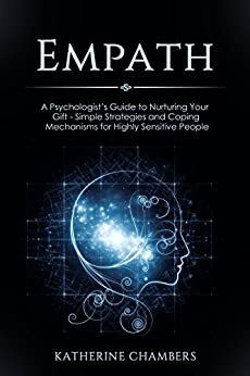 Download for free Empath: A Psychologist's Guide to Nurturing Your Gift - Simple Strategies and Coping Mechanisms for Highly Sensitive People