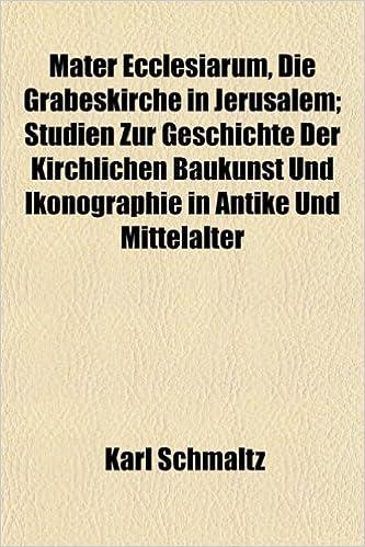 Book Mater Ecclesiarum, Die Grabeskirche in Jerusalem: Studien Zur Geschichte Der Kirchlichen Baukunst Und Ikonographie in Antike Und Mittelalter