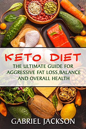 Keto Diet For Beginners: The Ultimate Guide For Aggressive Fat Loss, Balance And Overall Health (Quick Exercises To Get Rid Of Belly Fat)