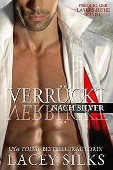 Verrückt nach Silver: (Prequel der Layers-Reihe, Band 1) (German Edition) by [Silks, Lacey]