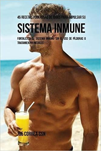 45 Recetas Poderosas de Jugos Para Impulsar su Sistema Inmune: Fortalezca su Sistema Inmune Sin el Uso de Píldoras o Tratamientos Médicos: Amazon.es: Joe ...