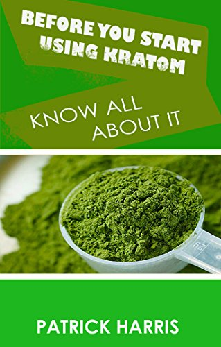 Before You Start Using Kratom: Know All About It