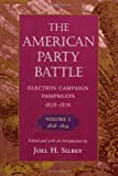 The American Party Battle: Election Campaign Pamphlets, 1828-1876, Volume 1: 1828-1854 (John Harvard Library), , 0674026454