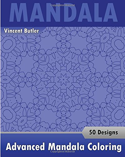 Read Online Advanced Mandala Coloring Book: 50 Designs Drawing, Self-Help Creativity, Alternative Medicine, Calming Adult Coloring Book and Beautiful Relaxation pdf