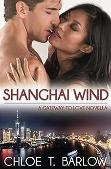 Shanghai Wind: A Gateway to Love Novella by [Barlow, Chloe T.]