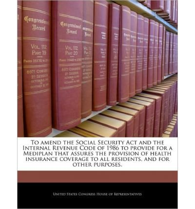 To Amend the Social Security ACT and the Internal Revenue Code of 1986 to Provide for a Mediplan That Assures the Provision of Health Insurance Coverage to All Residents, and for Other Purposes. (Paperback) - Common