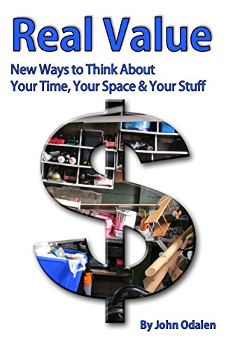 Book cover image for Real Value: New Ways to Think about Your Time, Your Space & Your Stuff