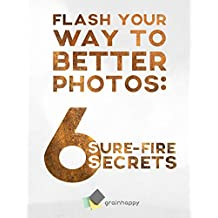 Flash Your Way To Better Photos: 6 Sure-Fire Secrets