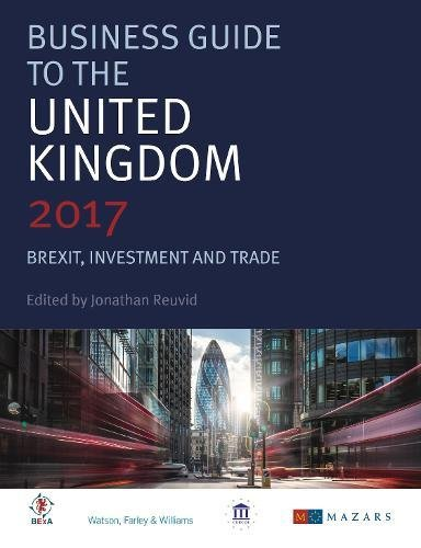 Business Guide to the United Kingdom 2017: Brexit, Investment and Trade by Legend Times Group