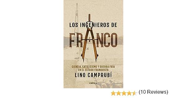 Los ingenieros de Franco: Ciencia, catolicismo y Guerra Fría en el ...