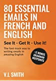80 Essential Emails In French and English: See It - Get It - Use It! The fast-track way to writing emails in amazing English