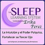 La Intuición y el Poder Psíquico, Fortalecer su Tercer Ojo con Hipnosis, Subliminales Afirmaciones y Meditación Relajante: El Sistema de Aprendizaje del Sueño | Joel Thielke