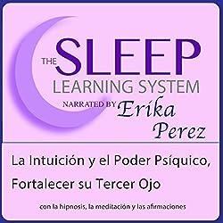 La Intuición y el Poder Psíquico, Fortalecer su Tercer Ojo con Hipnosis, Subliminales Afirmaciones y Meditación Relajante