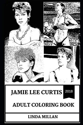 Jamie Lee Curtis Adult Coloring Book: Golden Globe and Emmy Award Winner, Halloween Series Star and Scream Queen Inspired Adult Coloring Book (Jamie Lee Curtis Books) ()