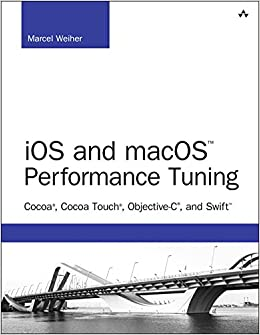 iOS and macOS Performance Tuning: Cocoa, Cocoa Touch, Objective-C