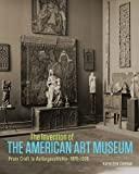 img - for The Invention of the American Art Museum: From Craft to Kulturgeschichte, 1870??930 by Kathleen Curran (2016-07-28) book / textbook / text book