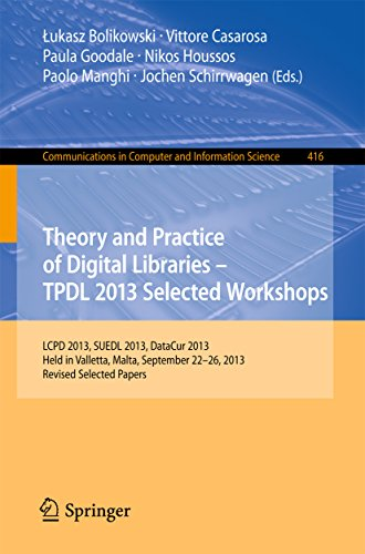 (Theory and Practice of Digital Libraries -- TPDL 2013 Selected Workshops: LCPD 2013, SUEDL 2013, DataCur 2013, Held in Valletta, Malta, September 22-26, ... Computer and Information Science Book 416))