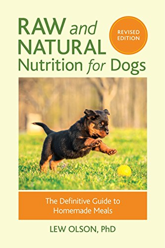 Raw and Natural Nutrition for Dogs, Revised Edition: The Definitive Guide to Homemade Meals by Lew Olson