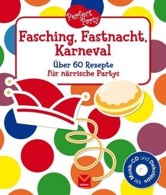 Perfect Party. Fasching, Fastnacht, Karneval: Über 60 Rezepte für närrische Partys. Mit Audio CD