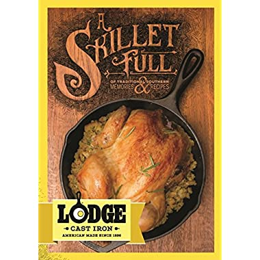 Lodge A Skillet Full of Traditional Southern Lodge Cast Iron Recipes and Memories Cookbook