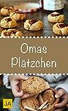 Omas Plätzchen - Rezeptschätze aus der Kindheit - Klassische Weihnachtsplätzchen und Kekse aus Omas Backstube (German Edition)