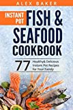 Instant Pot Fish & Seafood Cookbook: 77 Healthy&Delicious Instant Pot Recipes for Your Family
