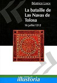 La bataille de las Navas de Tolosa : 16 juillet 1212 par Béatrice Leroy