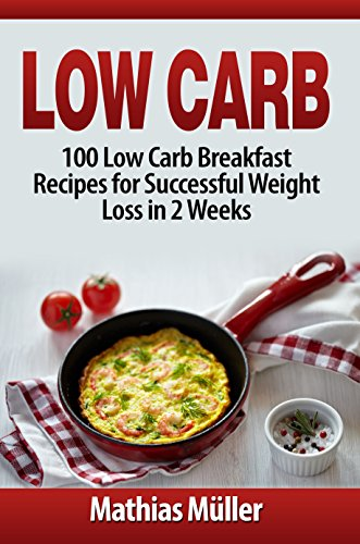 Low Carb Recipes: 100 Low Carb Breakfast Recipes for Successful Weight Loss in 2 Weeks by [Müller, Mathias]