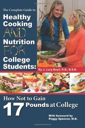 The Complete Guide to Healthy Cooking and Nutrition for College Students: How Not to Gain 17 Pounds at College Junior Complete Food