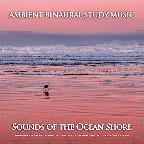 Ambient Binaural Study Music: Sounds of the Ocean Shore, Binaural Beats,  Isochronic Tones, Alpha Waves and Relaxing Music For Studying, Focus and