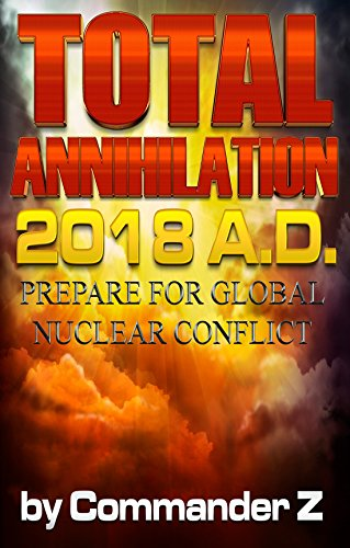 Total Annihilation 2018 A.D.: Prepare for Global Nuclear Conflict