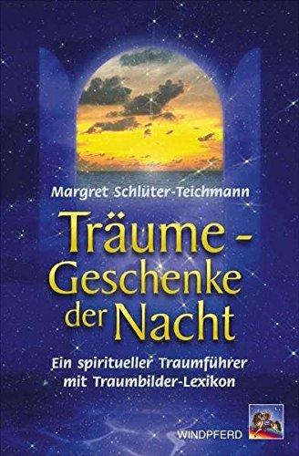 Träume - Geschenke der Nacht: Der spirituelle Traumreiseführer. Mit Traumbilder-Lexikon